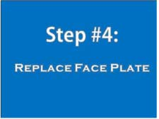 Step 4: Replace face plate